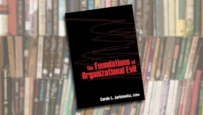 The Foundations of Organizational Evil, edited by Carole L. Jurkiewicz