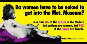Guerrilla Girls (Established in the United States, 1985) Do Women Have to be Naked to get into the Met. Museum?, 2012 Poster 12 x 28 in. Hofstra University Museum Collections, Museum purchase, HU2016.20 © Guerrilla Girls